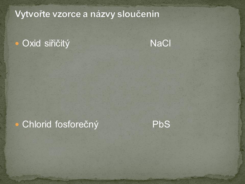 Oxid siřičitý NaCl Chlorid fosforečný PbS