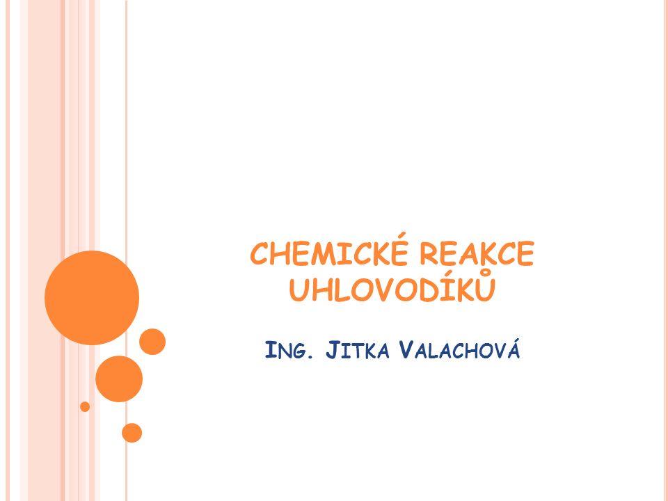 CHEMICKÉ REAKCE UHLOVODÍKŮ I NG. J ITKA V ALACHOVÁ