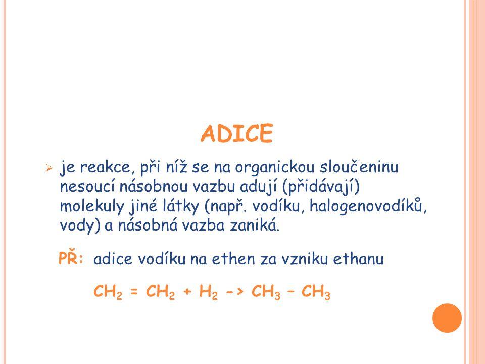 ADICE  je reakce, při níž se na organickou sloučeninu nesoucí násobnou vazbu adují (přidávají) molekuly jiné látky (např.