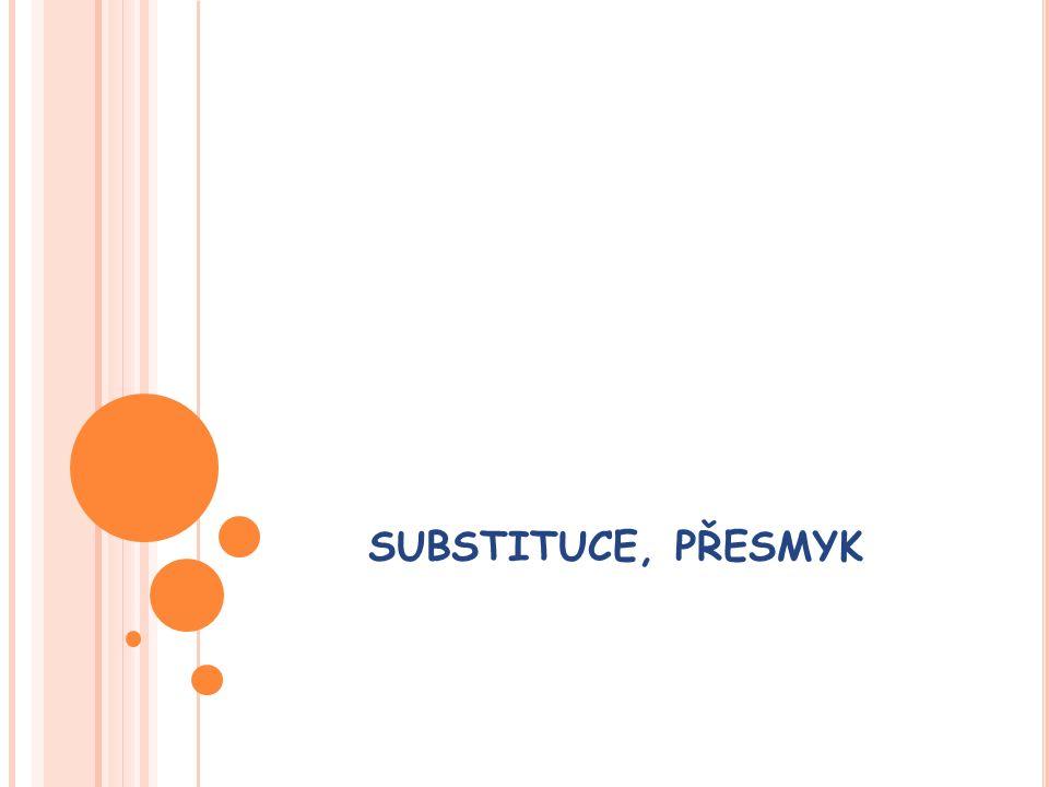 SUBSTITUCE  je reakce, při níž jsou atom nebo skupina atomů (funkční skupina) v molekule dané sloučeniny vyměněny za jiný atom nebo skupinu atomů.