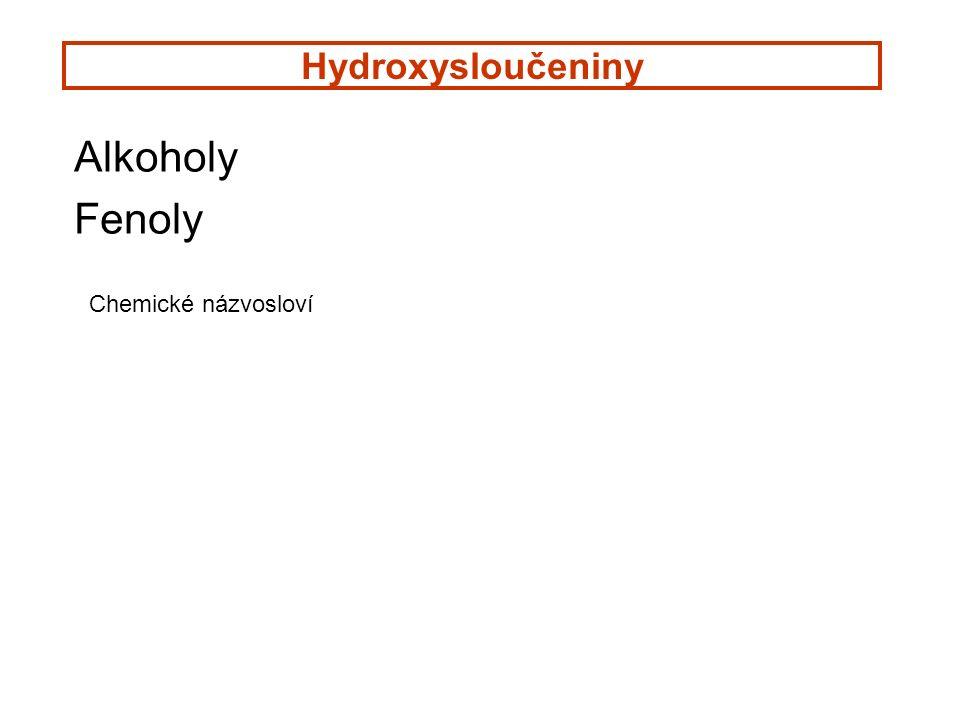Hydroxysloučeniny Alkoholy Fenoly Chemické názvosloví
