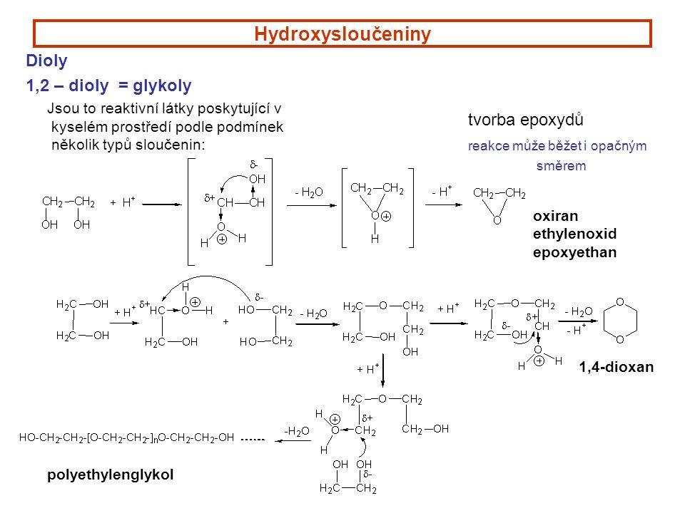 Hydroxysloučeniny Dioly 1,2 – dioly = glykoly Jsou to reaktivní látky poskytující v kyselém prostředí podle podmínek několik typů sloučenin: tvorba epoxydů reakce může běžet i opačným směrem oxiran ethylenoxid epoxyethan 1,4-dioxan polyethylenglykol