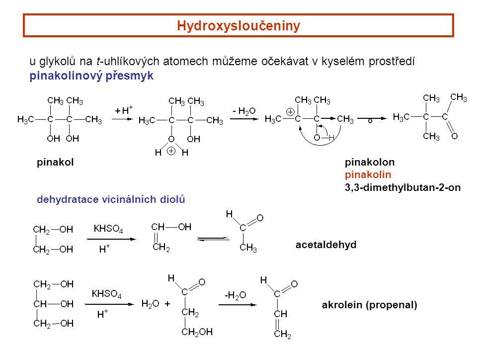 Hydroxysloučeniny u glykolů na t-uhlíkových atomech můžeme očekávat v kyselém prostředí pinakolinový přesmyk pinakolpinakolon pinakolin 3,3-dimethylbutan-2-on dehydratace vicinálních diolů acetaldehyd akrolein (propenal)