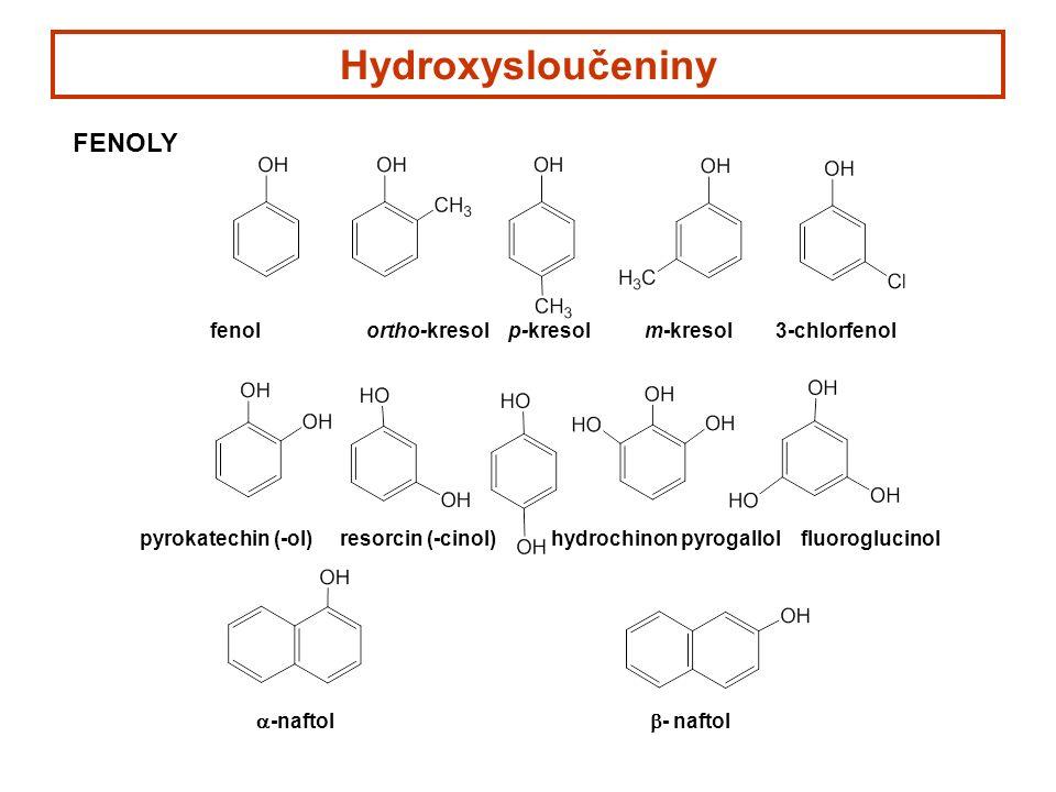 Hydroxysloučeniny FENOLY fenol ortho-kresol p-kresol m-kresol 3-chlorfenol pyrokatechin (-ol) resorcin (-cinol) hydrochinon pyrogallol fluoroglucinol  -naftol  - naftol