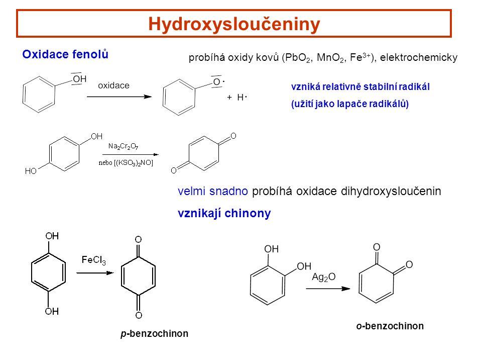 Hydroxysloučeniny Oxidace fenolů probíhá oxidy kovů (PbO 2, MnO 2, Fe 3+ ), elektrochemicky vzniká relativně stabilní radikál (užití jako lapače radikálů) velmi snadno probíhá oxidace dihydroxysloučenin vznikají chinony p-benzochinon o-benzochinon