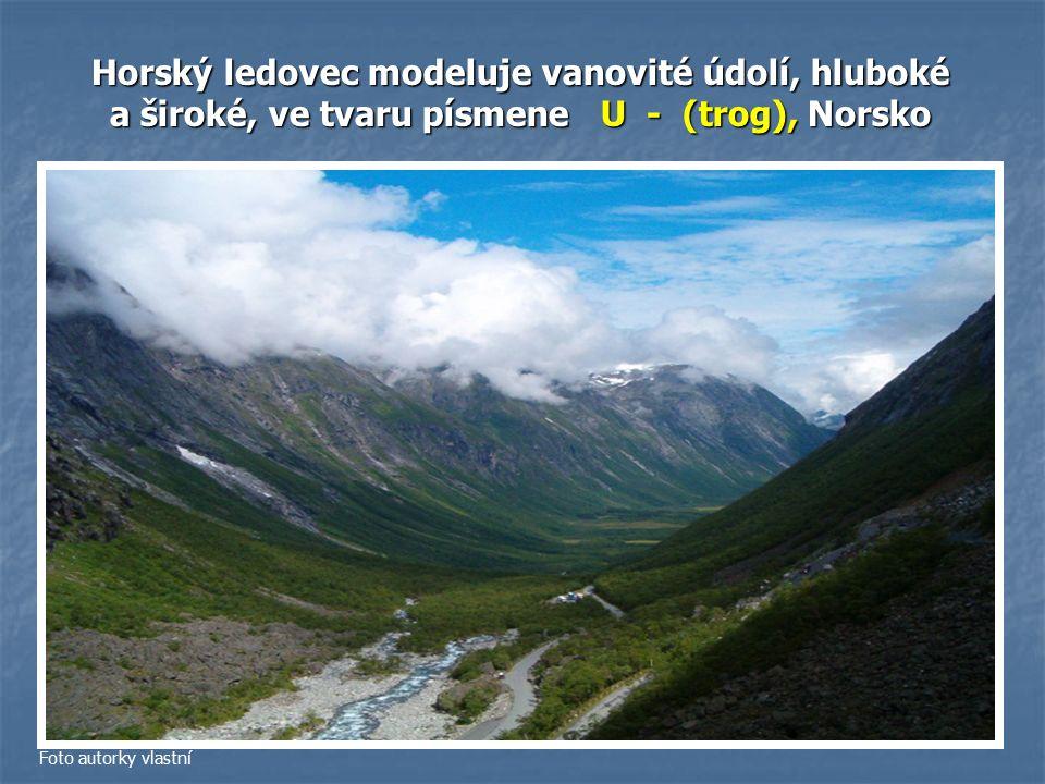 Horský ledovec modeluje vanovité údolí, hluboké a široké, ve tvaru písmene U - (trog), Norsko Foto autorky vlastní
