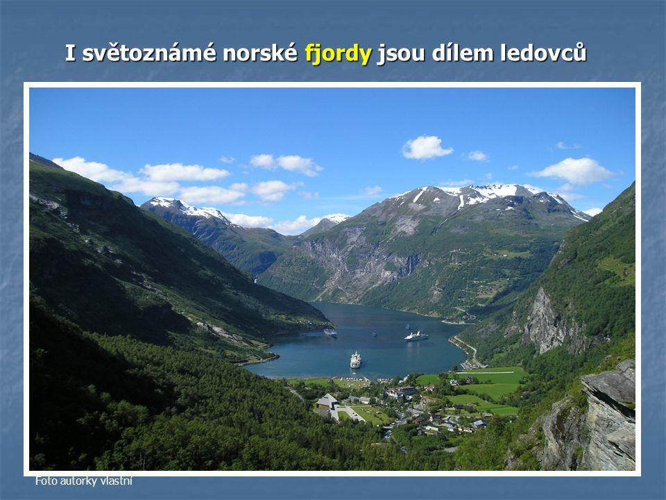 I světoznámé norské fjordy jsou dílem ledovců Foto autorky vlastní