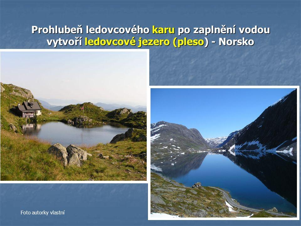 Prohlubeň ledovcového karu po zaplnění vodou vytvoří ledovcové jezero (pleso) - Norsko Foto autorky vlastní