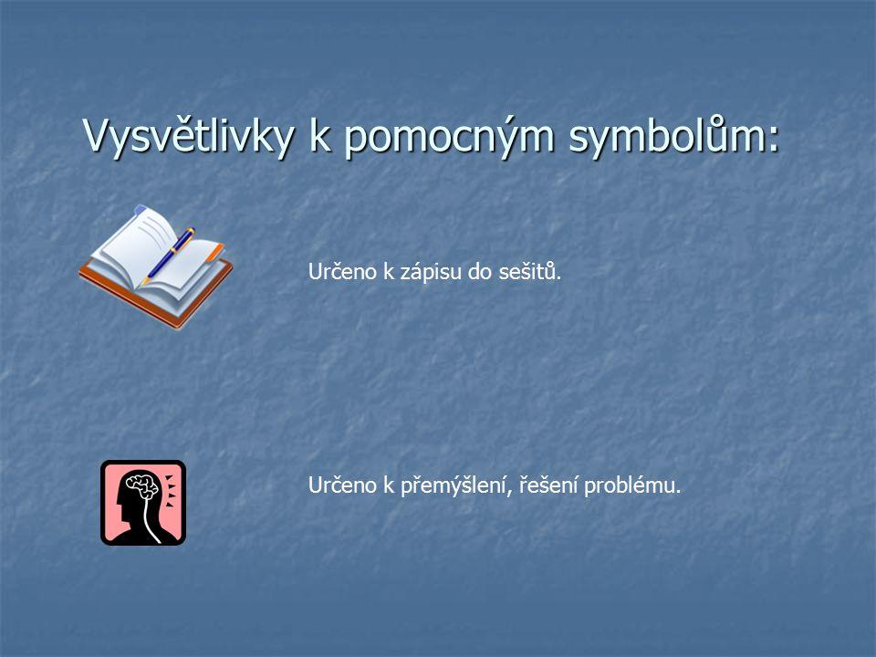 Vysvětlivky k pomocným symbolům: Určeno k zápisu do sešitů. Určeno k přemýšlení, řešení problému.