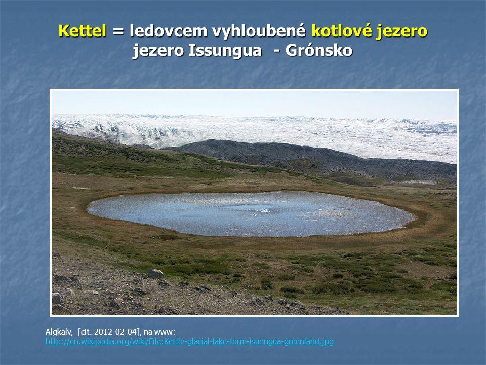 Kettel = ledovcem vyhloubené kotlové jezero jezero Issungua - Grónsko Algkalv, [cit.