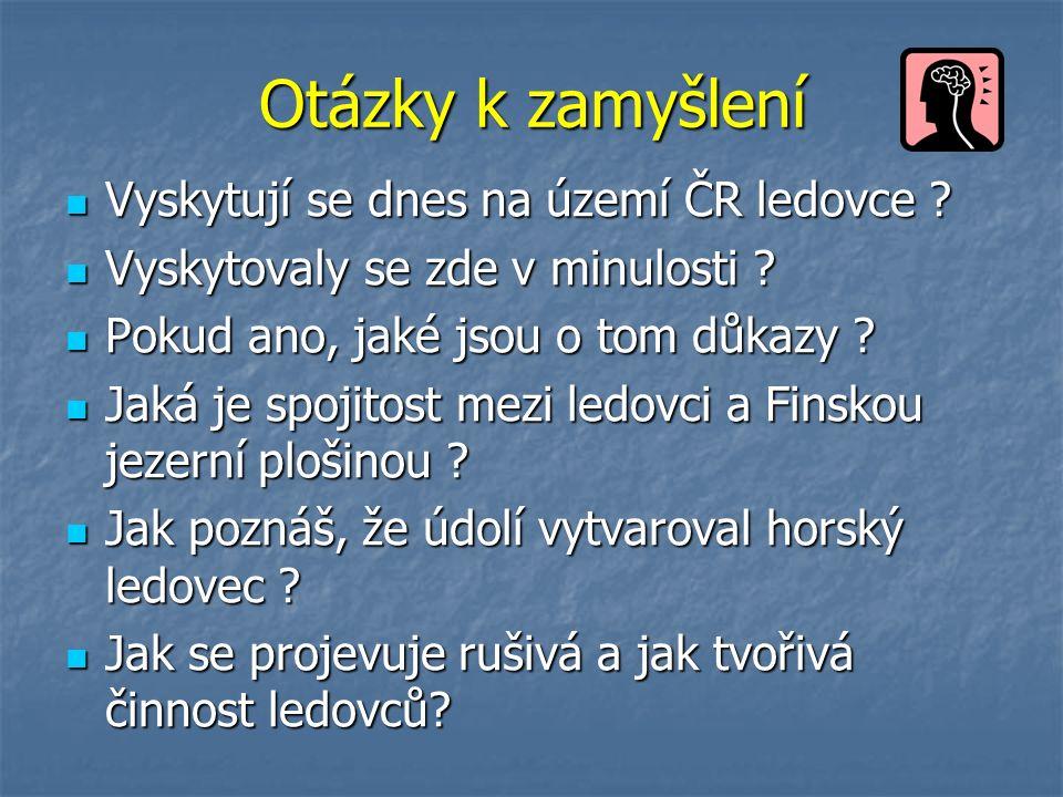 Otázky k zamyšlení Vyskytují se dnes na území ČR ledovce .