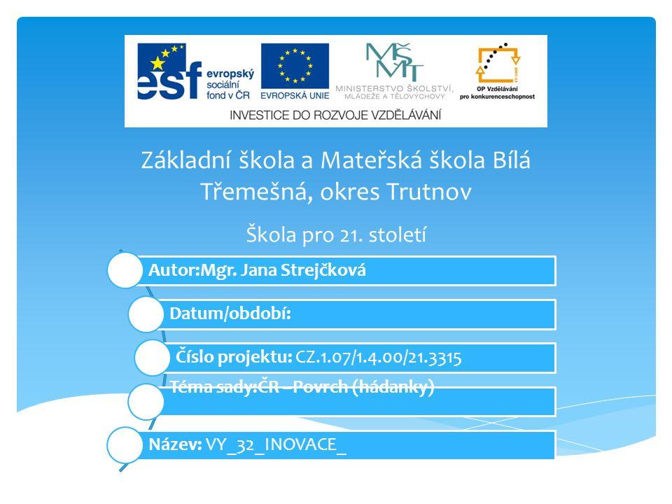 Základní škola a Mateřská škola Bílá Třemešná, okres Trutnov Autor:Mgr.