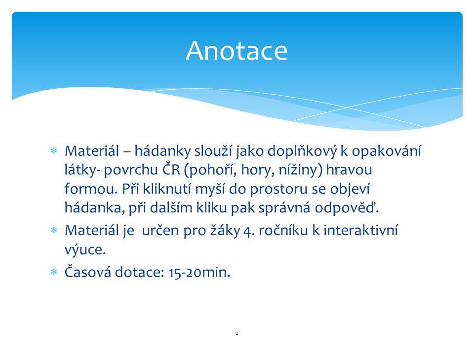  Materiál – hádanky slouží jako doplňkový k opakování látky- povrchu ČR (pohoří, hory, nížiny) hravou formou.