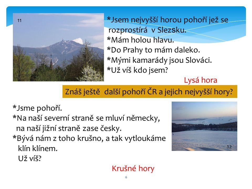 6 11 *Jsem nejvyšší horou pohoří jež se rozprostírá v Slez s ku. *Mám holou hlavu. *Do Prahy to mám daleko. *Mými kamarády jsou Slováci. *Už víš kdo j