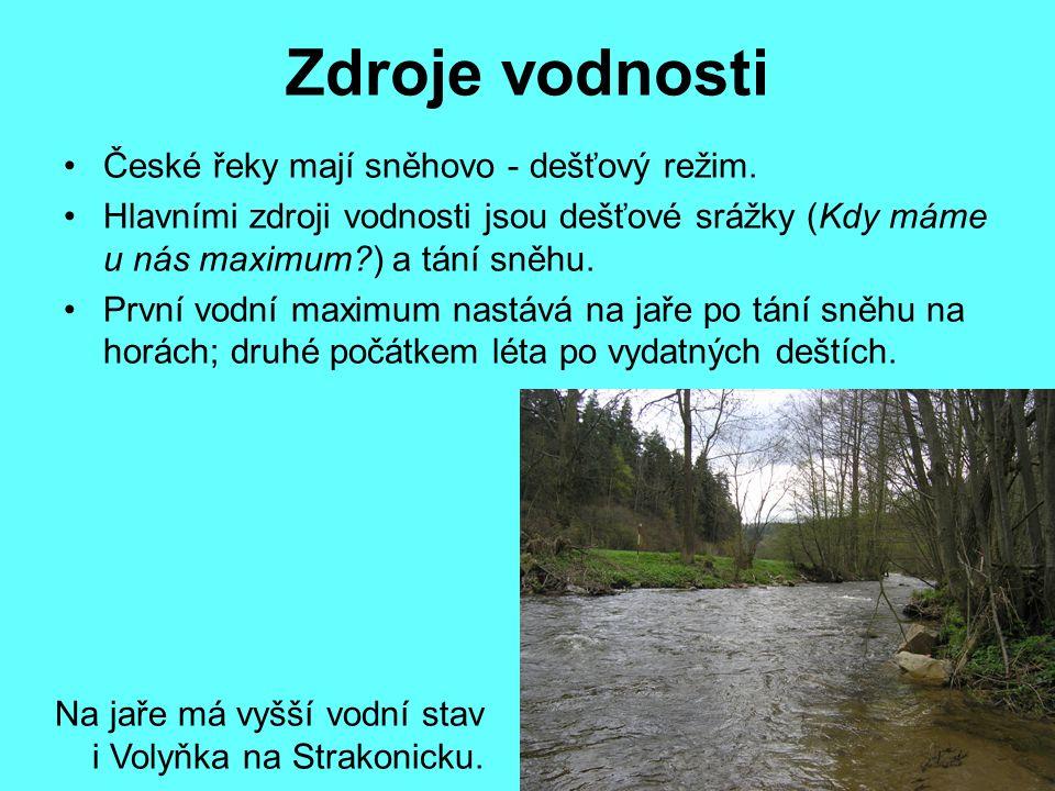 Zdroje vodnosti České řeky mají sněhovo - dešťový režim. Hlavními zdroji vodnosti jsou dešťové srážky (Kdy máme u nás maximum?) a tání sněhu. První vo