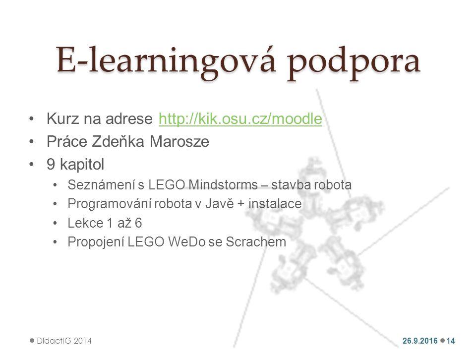 E-learningová podpora Kurz na adrese http://kik.osu.cz/moodlehttp://kik.osu.cz/moodle Práce Zdeňka Marosze 9 kapitol Seznámení s LEGO Mindstorms – stavba robota Programování robota v Javě + instalace Lekce 1 až 6 Propojení LEGO WeDo se Scrachem 26.9.2016 DidactIG 2014 14
