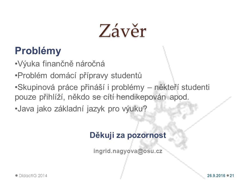 Závěr Problémy Výuka finančně náročná Problém domácí přípravy studentů Skupinová práce přináší i problémy – někteří studenti pouze přihlíží, někdo se cítí hendikepován apod.