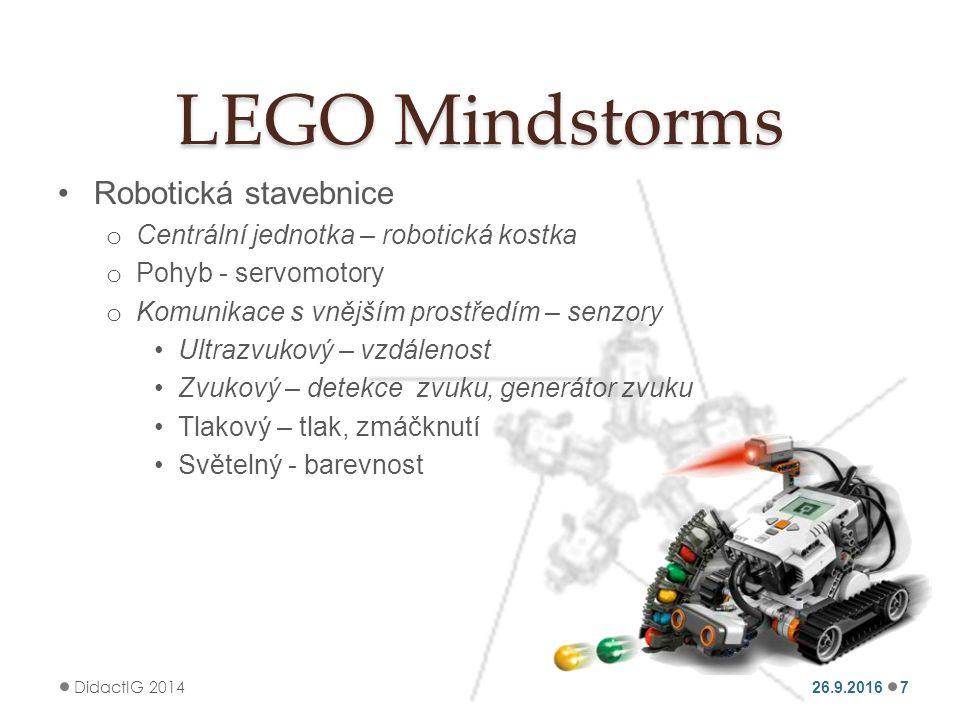 LEGO Mindstorms Robotická stavebnice o Centrální jednotka – robotická kostka o Pohyb - servomotory o Komunikace s vnějším prostředím – senzory Ultrazvukový – vzdálenost Zvukový – detekce zvuku, generátor zvuku Tlakový – tlak, zmáčknutí Světelný - barevnost 26.9.2016 DidactIG 2014 7