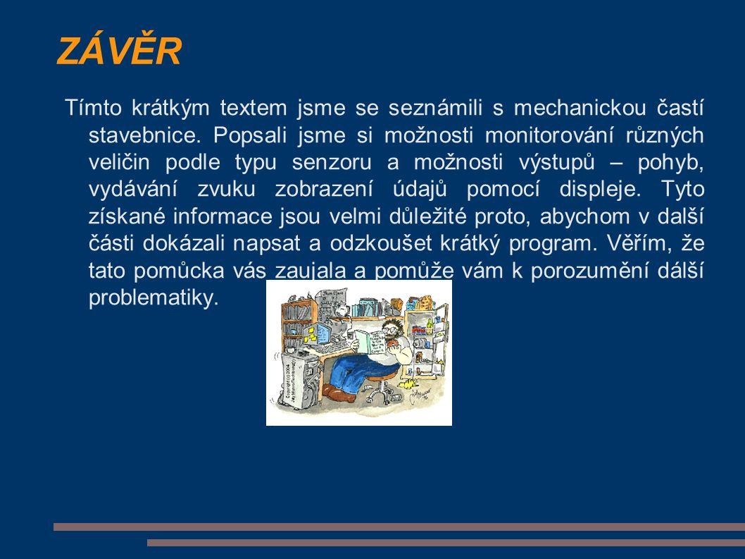ZÁVĚR Tímto krátkým textem jsme se seznámili s mechanickou častí stavebnice.