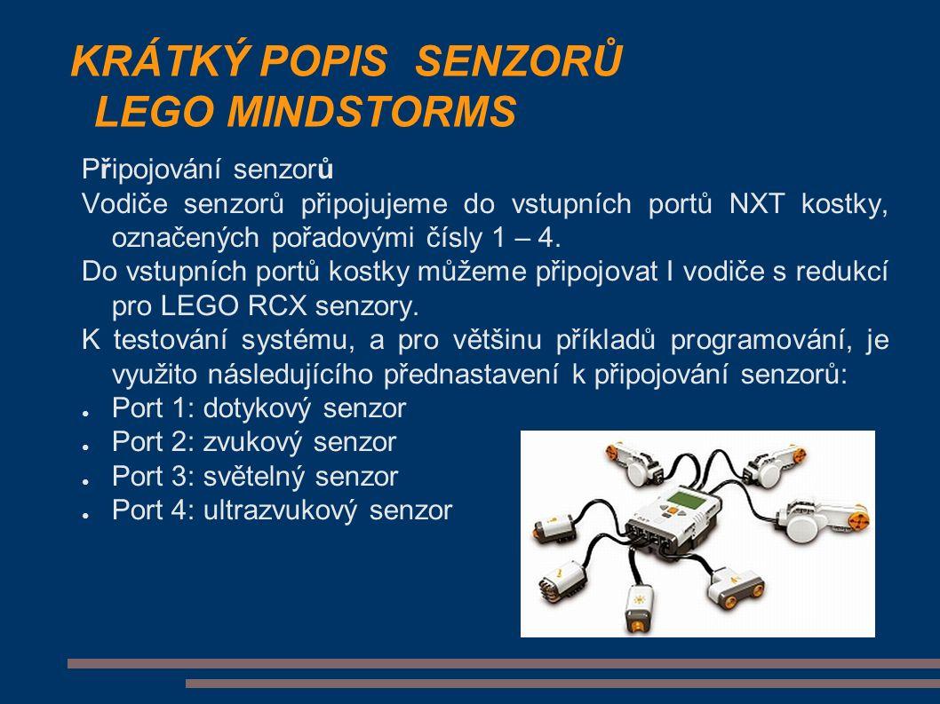 KRÁTKÝ POPIS SENZORŮ LEGO MINDSTORMS Připojování senzorů Vodiče senzorů připojujeme do vstupních portů NXT kostky, označených pořadovými čísly 1 – 4.