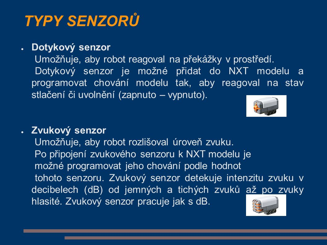 TYPY SENZORŮ ● Dotykový senzor Umožňuje, aby robot reagoval na překážky v prostředí.