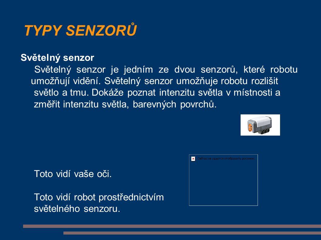 TYPY SENZORŮ Světelný senzor Světelný senzor je jedním ze dvou senzorů, které robotu umožňují vidění.