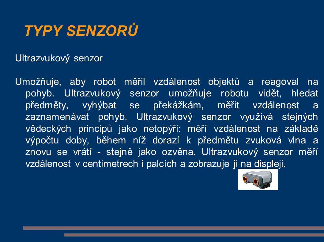 TYPY SENZORŮ Ultrazvukový senzor Umožňuje, aby robot měřil vzdálenost objektů a reagoval na pohyb.