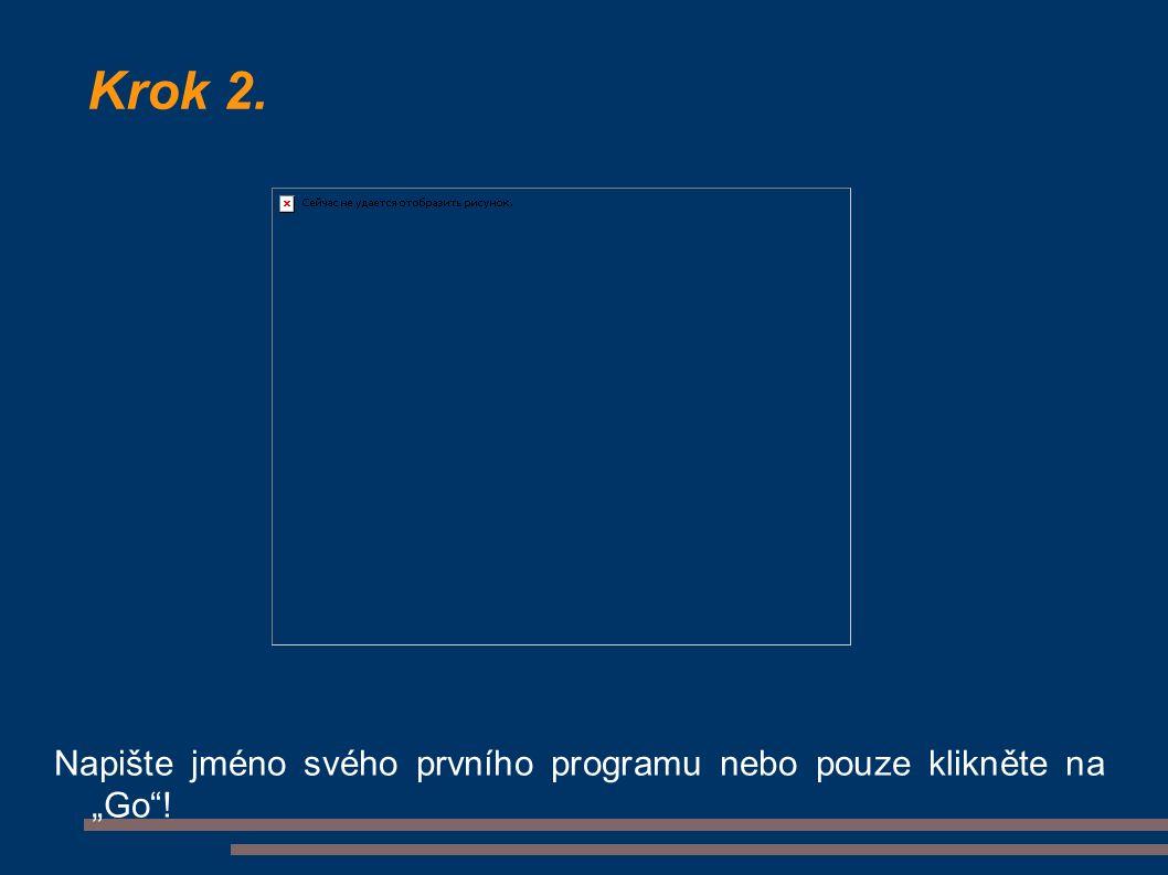 """Krok 2. Napište jméno svého prvního programu nebo pouze klikněte na """"Go !"""