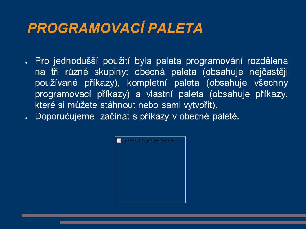 PROGRAMOVACÍ PALETA ● Pro jednodušší použití byla paleta programování rozdělena na tři různé skupiny: obecná paleta (obsahuje nejčastěji používané příkazy), kompletní paleta (obsahuje všechny programovací příkazy) a vlastní paleta (obsahuje příkazy, které si můžete stáhnout nebo sami vytvořit).