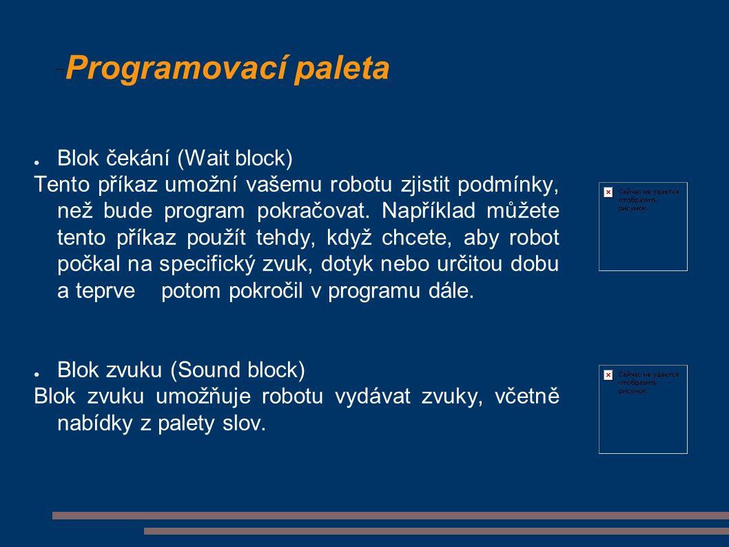 Programovací paleta ● Blok čekání (Wait block) Tento příkaz umožní vašemu robotu zjistit podmínky, než bude program pokračovat.