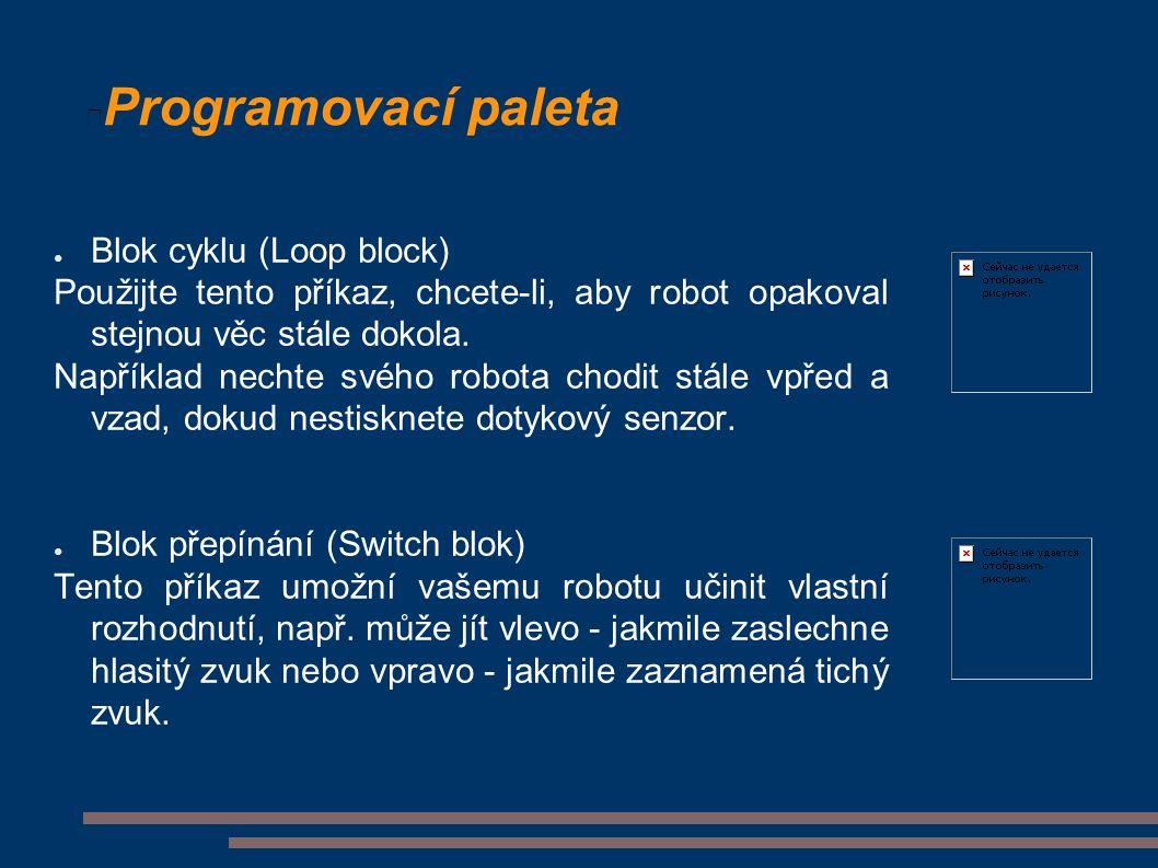 Programovací paleta ● Blok cyklu (Loop block) Použijte tento příkaz, chcete-li, aby robot opakoval stejnou věc stále dokola.