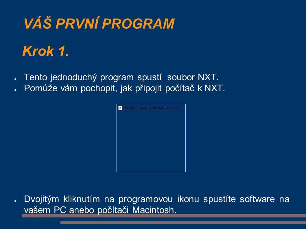 VÁŠ PRVNÍ PROGRAM ● Tento jednoduchý program spustí soubor NXT.
