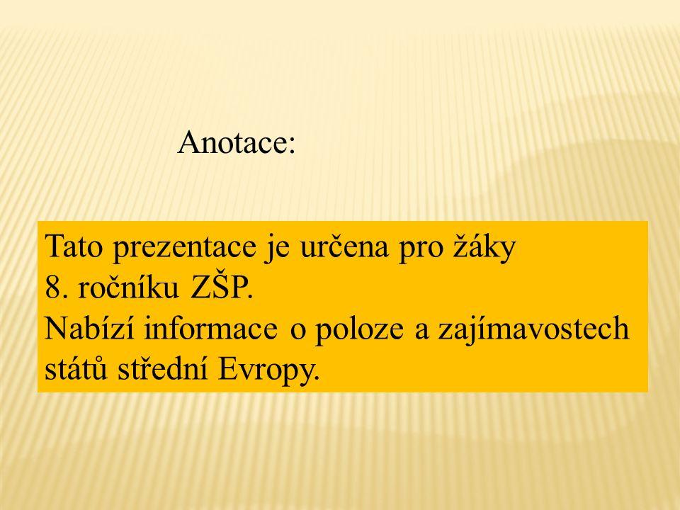 Anotace: Tato prezentace je určena pro žáky 8. ročníku ZŠP. Nabízí informace o poloze a zajímavostech států střední Evropy.