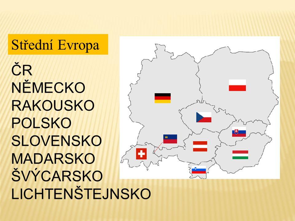 Střední Evropa ČR NĚMECKO RAKOUSKO POLSKO SLOVENSKO MADARSKO ŠVÝCARSKO LICHTENŠTEJNSKO