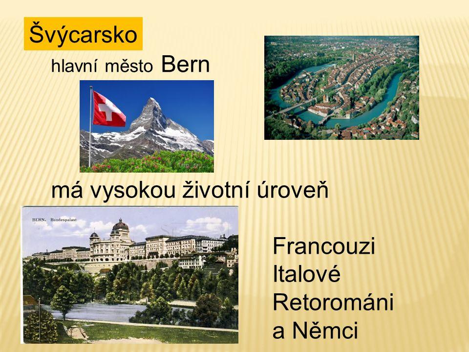 Švýcarsko má vysokou životní úroveň žijí zde 4 národy: Francouzi Italové Retorománi a Němci hlavní město Bern