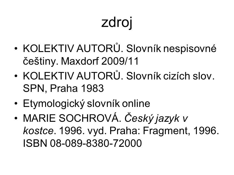zdroj KOLEKTIV AUTORŮ. Slovník nespisovné češtiny.