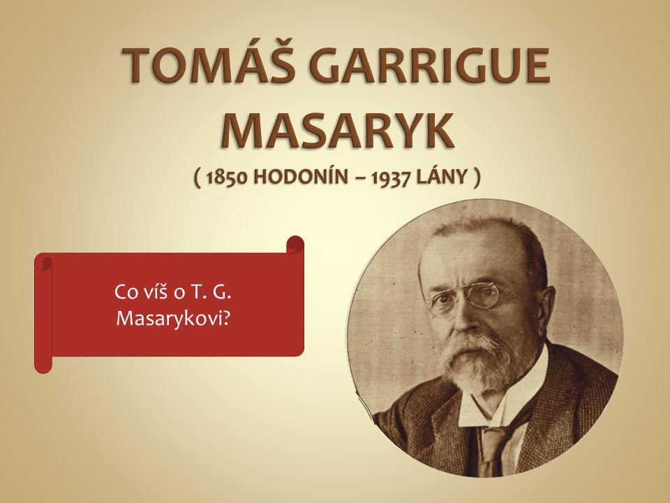 Co víš o T. G. Masarykovi?
