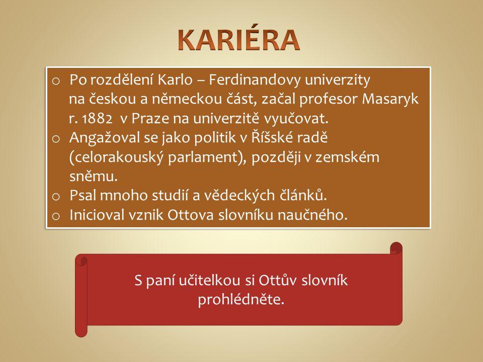 o Po rozdělení Karlo – Ferdinandovy univerzity na českou a německou část, začal profesor Masaryk r.