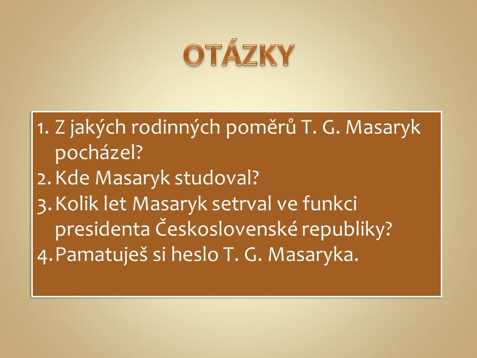 1.Z jakých rodinných poměrů T. G. Masaryk pocházel.