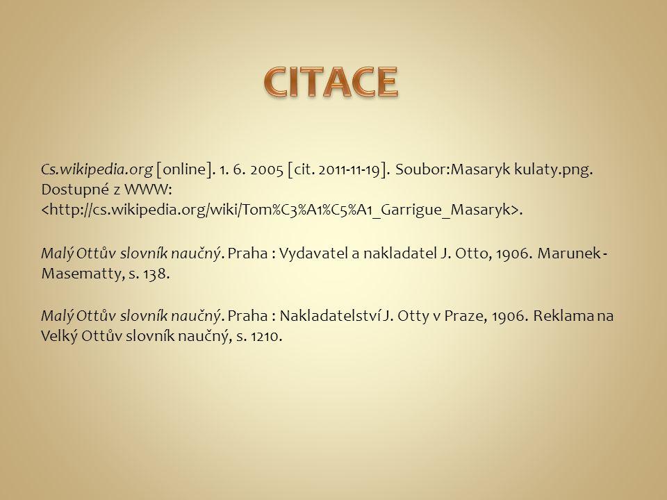 Cs.wikipedia.org [online]. 1. 6. 2005 [cit. 2011-11-19]. Soubor:Masaryk kulaty.png. Dostupné z WWW:. Malý Ottův slovník naučný. Praha : Vydavatel a na