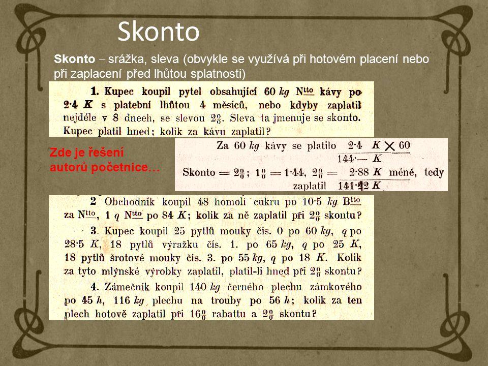 Skonto Skonto ‒ srážka, sleva (obvykle se využívá při hotovém placení nebo při zaplacení před lhůtou splatnosti) Zde je řešení autorů početnice…