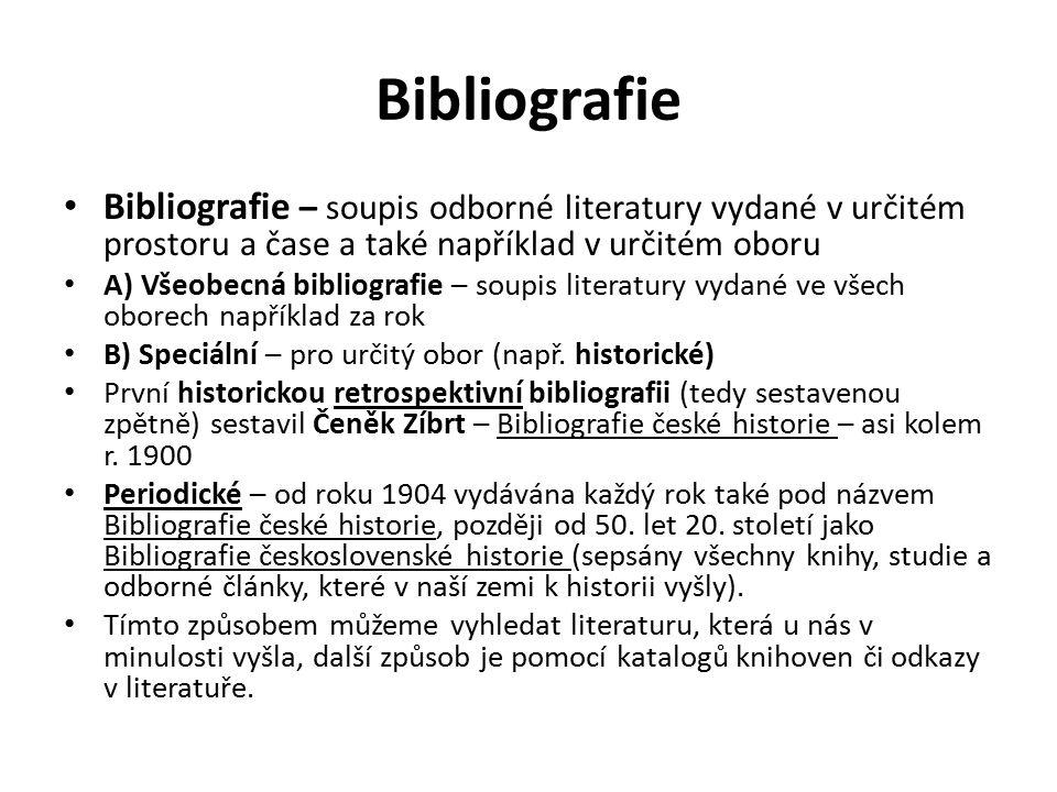 Bibliografie Bibliografie – soupis odborné literatury vydané v určitém prostoru a čase a také například v určitém oboru A) Všeobecná bibliografie – soupis literatury vydané ve všech oborech například za rok B) Speciální – pro určitý obor (např.