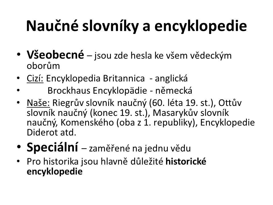 Naučné slovníky a encyklopedie Všeobecné – jsou zde hesla ke všem vědeckým oborům Cizí: Encyklopedia Britannica - anglická Brockhaus Encyklopädie - německá Naše: Riegrův slovník naučný (60.