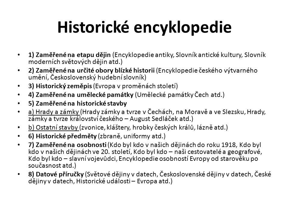 Historické encyklopedie 1) Zaměřené na etapu dějin (Encyklopedie antiky, Slovník antické kultury, Slovník moderních světových dějin atd.) 2) Zaměřené