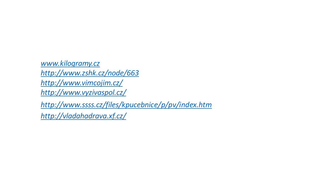 www.kilogramy.cz http://www.zshk.cz/node/663 http://www.vimcojim.cz/ http://www.vyzivaspol.cz/ http://www.ssss.cz/files/kpucebnice/p/pv/index.htm http://vladahadrava.xf.cz/