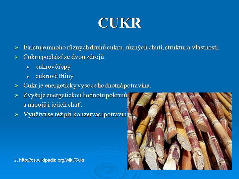 CUKR  Existuje mnoho různých druhů cukru, různých chutí, struktur a vlastností.