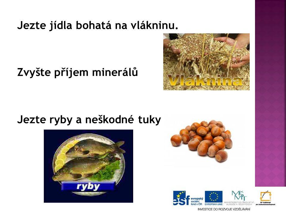 Jezte jídla bohatá na vlákninu. Zvyšte příjem minerálů Jezte ryby a neškodné tuky