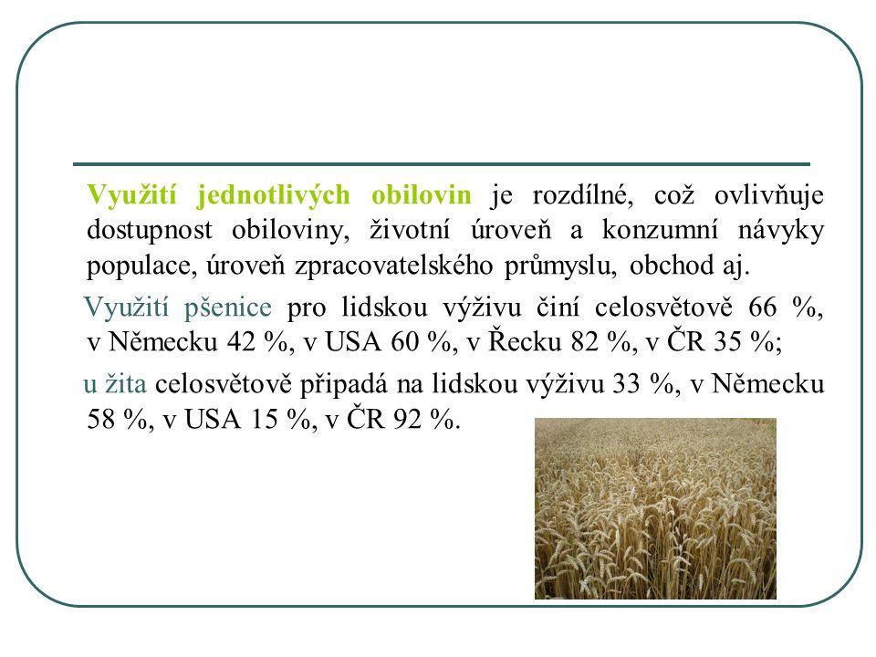 Využití jednotlivých obilovin je rozdílné, což ovlivňuje dostupnost obiloviny, životní úroveň a konzumní návyky populace, úroveň zpracovatelského prům