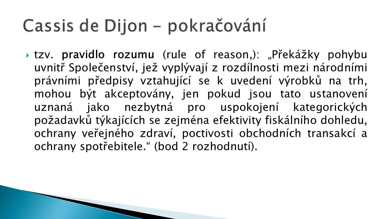 """ tzv. pravidlo rozumu (rule of reason,): """"Překážky pohybu uvnitř Společenství, jež vyplývají z rozdílnosti mezi národními právními předpisy vztahujíc"""