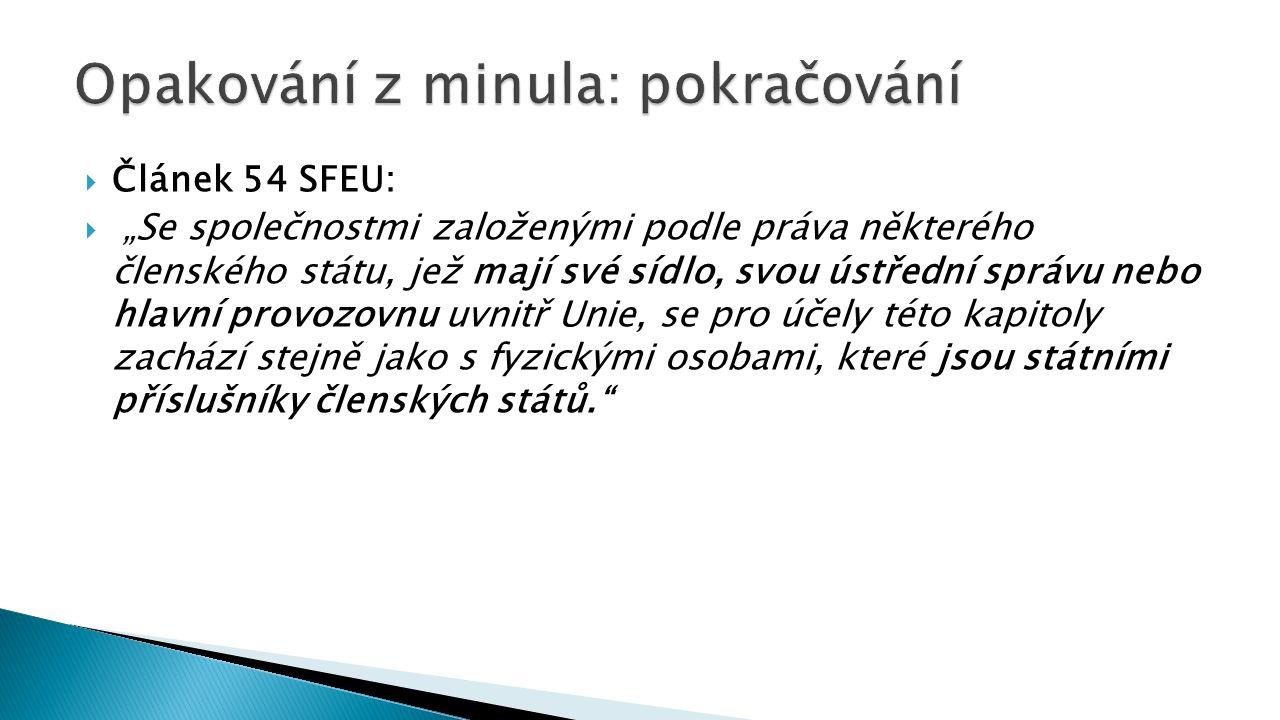 """ Článek 54 SFEU:  """"Se společnostmi založenými podle práva některého členského státu, jež mají své sídlo, svou ústřední správu nebo hlavní provozovnu"""